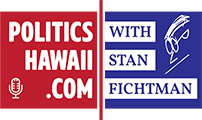 Politics Hawaii With Stan Fichtman